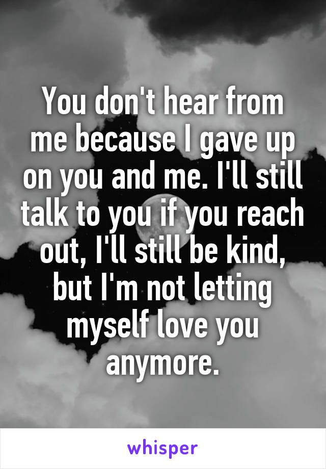 She Gave Up On You Quotes: Breaking Up And Moving On Quotes :You Don't Hear From Me
