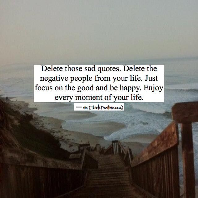 Inspirational Positive Quotes :Delete Those Sad Quotes