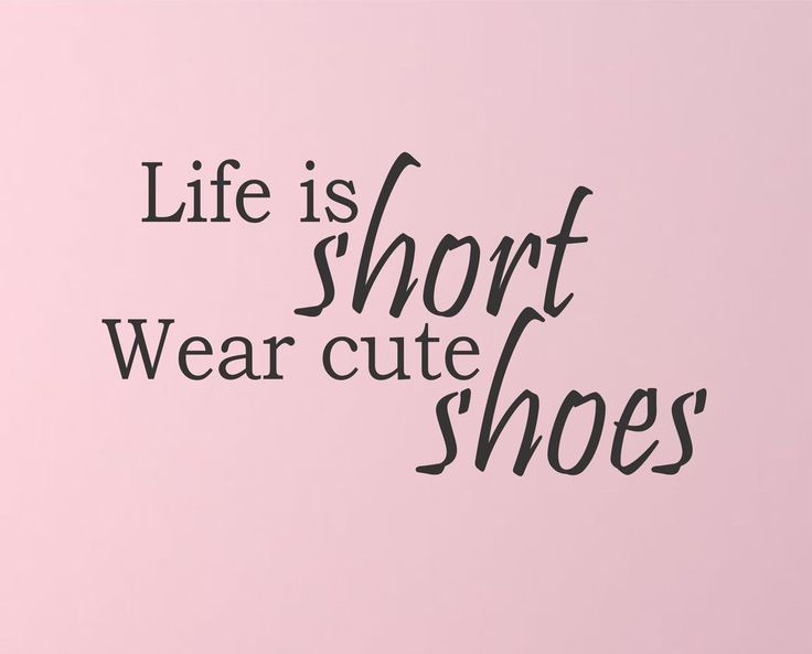 Life Is Short Wear Cute Shoes! Hereu0027s A Great Wall Quote For The Bedroom Or  ...   QuotesViral.net | Your Number One Source For Daily Quotes