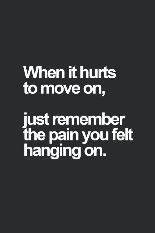 Breaking Up And Moving On Quotes :When It Hurts To Move On, Just Remember  The Pain You Felt Hanging On. Thedailyqu...   QuotesViral.net | Your Number  One ...