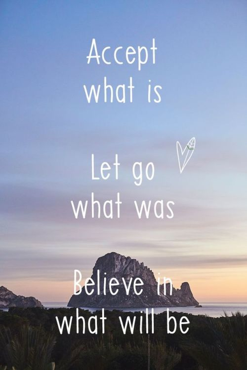 Life Quote Accept What Is Let Go What Was Believe In What Will