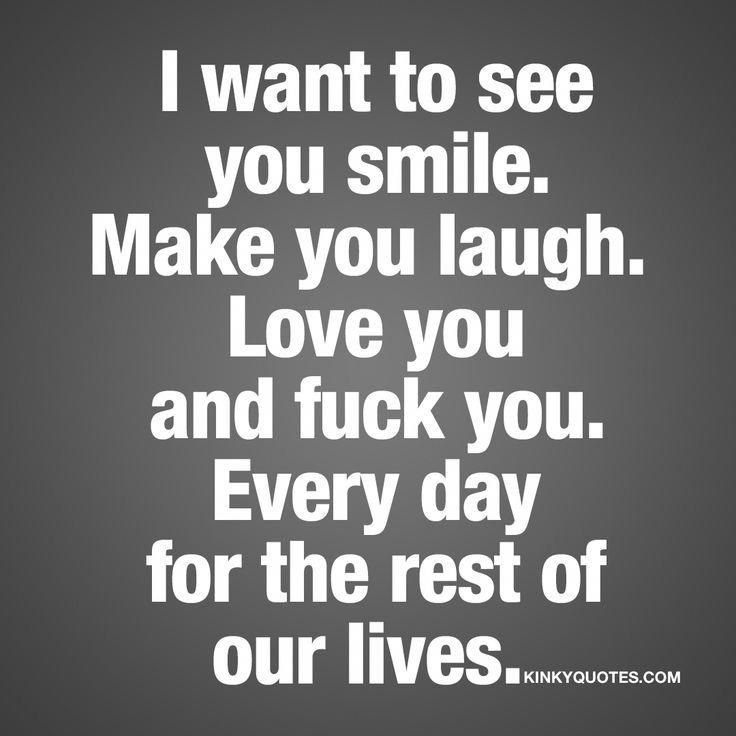 I Want To See You Smile Make You Laugh Kinky Quotes Naughty
